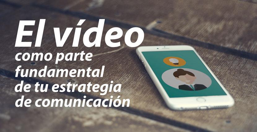 el-video-como-parte-fundamental-de-tu-estrategia